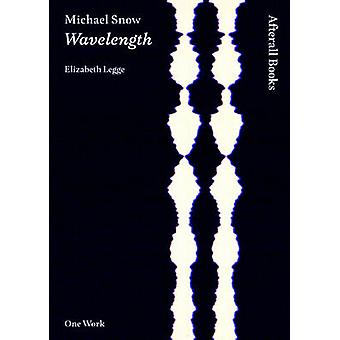 Michael Snow - Wavelength by Elizabeth Legge - 9781846380563 Book