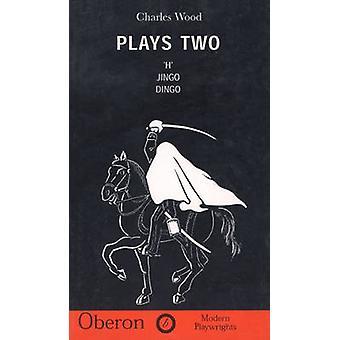 Spielt - v. 2 - -H--- Jingo--- Dingo - von Charles Wood - 9781870259842