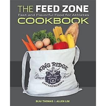 The Feed Zone Cookbook - Fast and Flavorful Food for Athletes by Biju