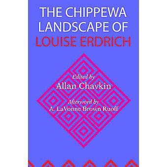 Die Chippewa-Landschaft von Louise Erdrich von Allan Chavkin - 978081730