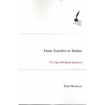 From Traveller to Traitor - the Life of Wilfrid Burchett by Tom Heenan
