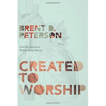 Created to Worship: God's Invitation to Become Fully Human