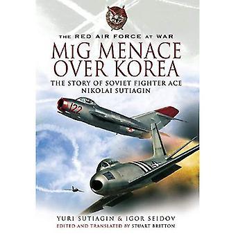 MiG Menace Over Korea: Nikolai Sutiagin, Top Ace Soviet of the Korean War