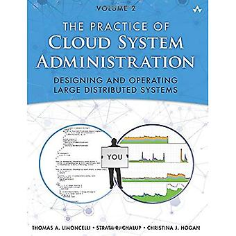 The Practice of Cloud System Administration: Volume 2: Designing and Operating Large Distributed Systems