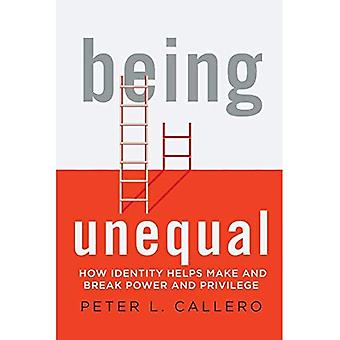 Being Unequal: How Identity� Helps Make and Break Power and Privilege