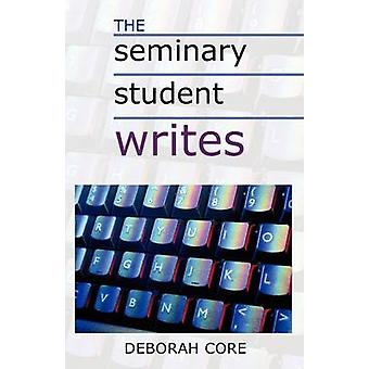 The Seminary Student Writes by Core & Deborah