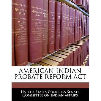 American Indian Probate Reform Act door Amerikaanse Senaatscommissie Congres