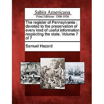 Registret över Pennsylvania ägnas åt bevarandet av alla typer av användbar information respekterar staten. Volym 7 av 7 Hazard & Samuel