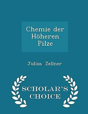 Chemie der Hheren Pilze  Scholars Choice Edition by Zellner & Julius