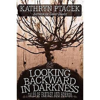 Tittar bakåt i mörker Tales of Fantasy och skräck av Ptacek & Kathryn