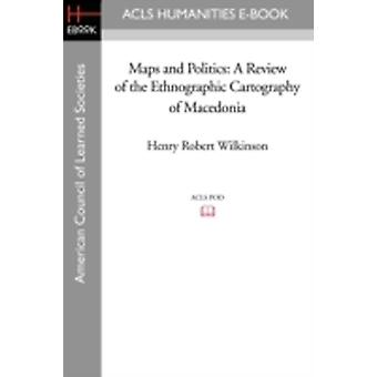 Maps and Politics A Review of the Ethnographic Cartography of Macedonia by Wilkinson & Henry Robert