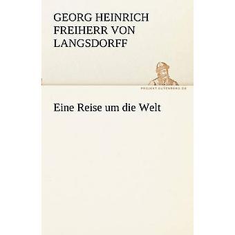 Eine Reise Die Um Welt av Langsdorff & Georg Heinrich Freiherr Von