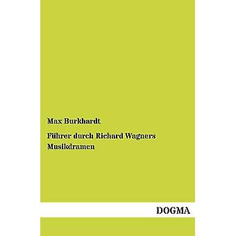 Fhrer durch Richard Wagners Musikdramen by Burkhardt & Max