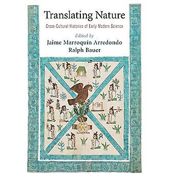 Übersetzung der Natur: Kulturübergreifende Geschichten der frühen Neueren Wissenschaft (Das frühe moderne Amerika)
