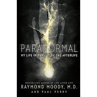 Paranormal - My Life in Pursuit of the Afterlife by Raymond Moody - Pa