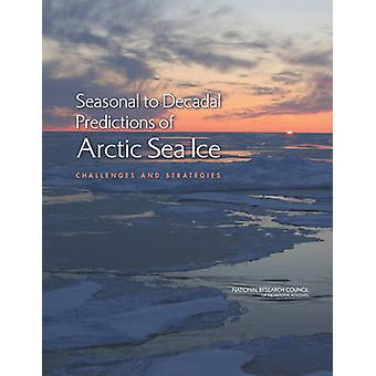 Seasonal-to-Decadal Predictions of Arctic Sea Ice - Challenges and Str