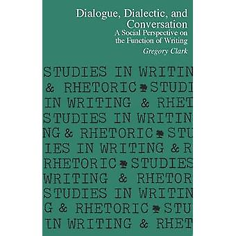 Dialogue - Dialectic - and Conversation - A Social Perspective on the