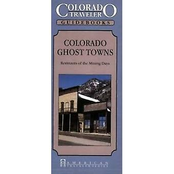 Colorado Ghost Towns - Remnants of Colorado's Mining Days by Jonathan