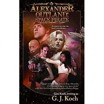 Alexander Outland - Space Pirate by Gini Koch - 9781597809016 Book