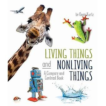 Living Things and Nonliving Things - A Compare and Contrast Book by Ke