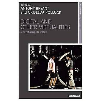 Digital and Other Virtualities - Renegotiating the Image by Antony Bry