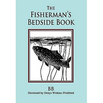The Fisherman's Bedside Book (New edition) by B. B. - Denys Watkins-P