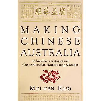 Making Chinese Australia - Urban Elites - Newspapers & Chinese-Austral