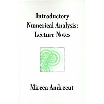 Introductory Numerical Analysis Lecture Notes by Andrecut & Mircea