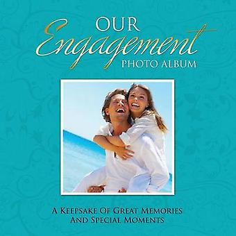 Our Engagement Photo Album A Keepsake of Great Memories and Special Moments by Speedy Publishing LLC