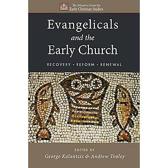 Evangelicals and the Early Church Recovery Reform Renewal by Kalantzis & George