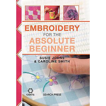 Embroidery for the Absolute Beginner by Susie Johns