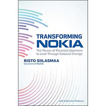 Transforming NOKIA The Power of Paranoid Optimism to Lead T by Risto Siilasmaa