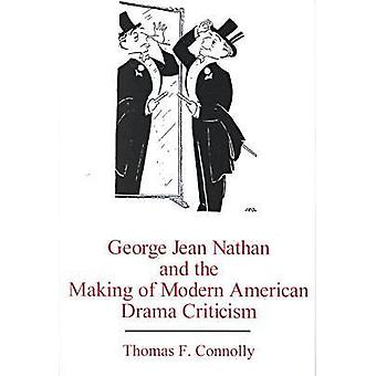George Jean Nathan and the Makings of Modern American Drama Criticism