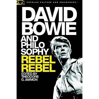 David Bowie and Philosophy  Rebel Rebel by Edited by Theodore G Ammon