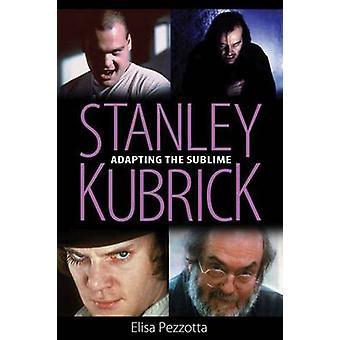 Stanley Kubrick Adapting the Sublime by Pezzotta & Elisa
