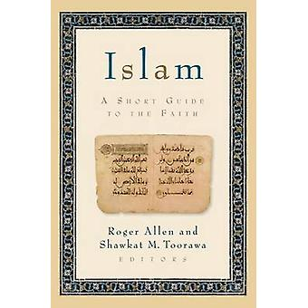 Islam - A Short Guide to the Faith by Roger Allen - Shawkat M. Roorawa