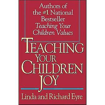 Teaching Your Children Joy by Eyre & Linda