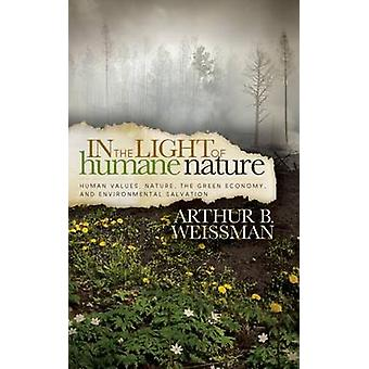 In the Light of Humane Nature by Arthur B Weissman