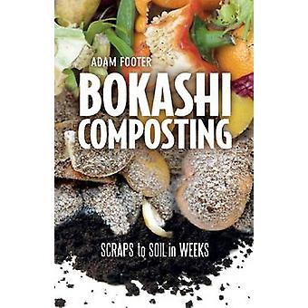 Bokashi Composting - Scraps to Soil in Weeks by Adam Footer - Diego Fo