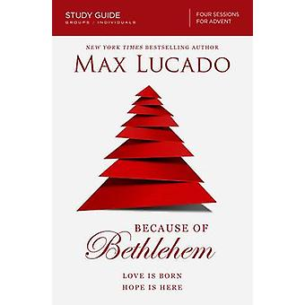 Because of Bethlehem Study Guide Love is Born Hope is Here by Lucado & Max