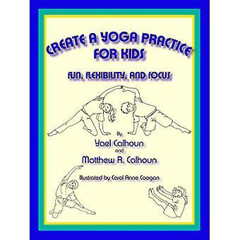 Create a Yoga Practice for Kids by Calhoun & Yael