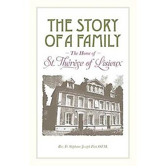 The Story of a Family  The Home of St. Thrse of Lisieux by Piat & Fr. StphaneJoseph