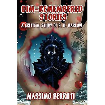 DimRemembered Stories A Critical Study of R. H. Barlow by Berruti & Massimo