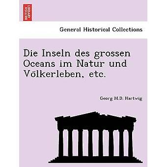 Die Inseln des grossen Oceans im Natur und Volkerleben etc. by Hartwig & Georg M.D.
