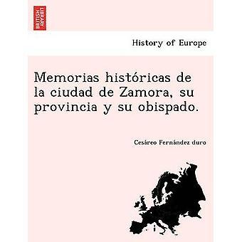 Memorias historicas de la ciudad de Zamora su provincia y su obispado. by Fernandez duro & Cesareo