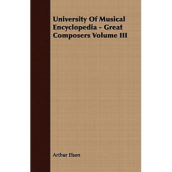 University Of Musical Encyclopedia  Great Composers Volume III by Elson & Arthur