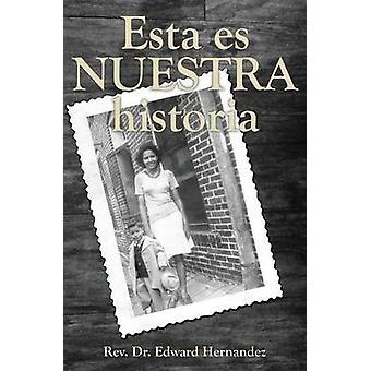 Esta Es Nuestra Historia by Hernandez & Edward D.