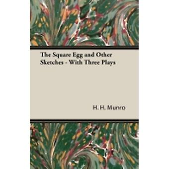 The Square Egg and Other Sketches  With Three Plays by Munro & H. H.