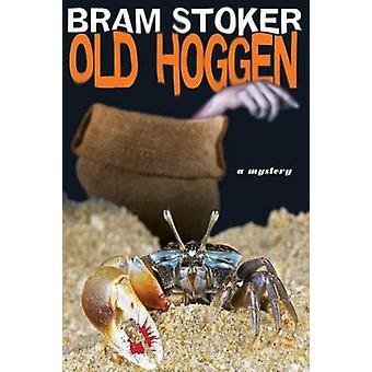 Old Hoggen A Mystery by Stoker & Bram