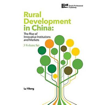 Rural Development in China The Rise of Innovative Institutions and Markets 3Volume Set by LU & Yilong